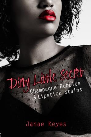 Dirty Little Secret: Champagne Bubbles & Lipstick Stains Book 2